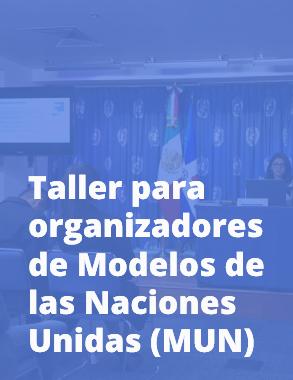 Taller para organizadores de Modelos de las Naciones Unidas (MUN)