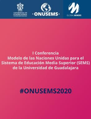 I CONFERENCIA DE LAS NACIONES UNIDAS PARA EL SISTEMA DE EDUCACIÓN MEDIA SUPERIOR (SEMS) DE LA UNIVERSIDAD DE GUADALAJARA #ONUSEMS2020